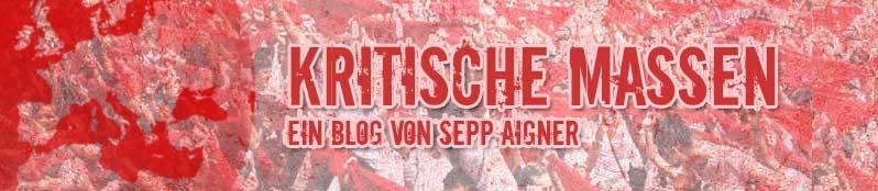 Kritische Massen - Ein Blog von Sepp Aigner